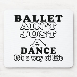 Ballet ain't just a dance it's a way of life mousepad