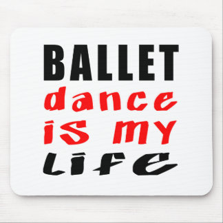 Ballet Dance is my life Mouse Pad
