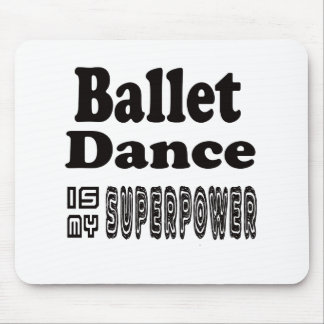 Ballet Dance Is My Superpower Mouse Pad