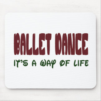 Ballet dance It's a way of life Mouse Pad