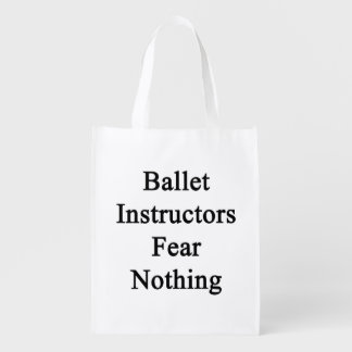 Ballet Instructors Fear Nothing Grocery Bag