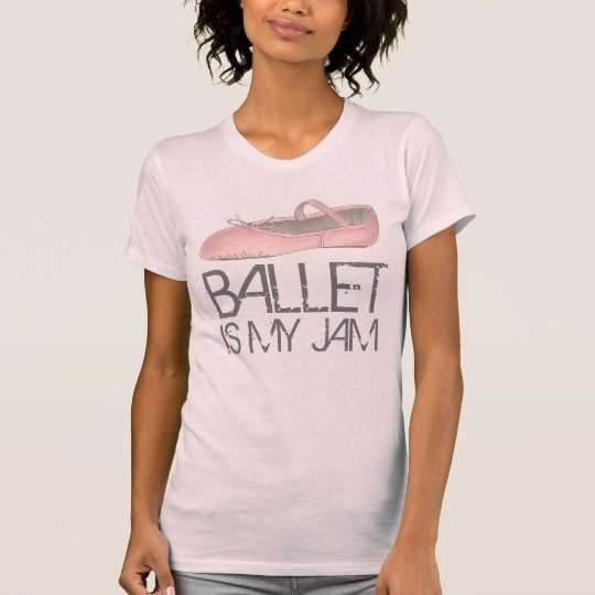 Ballet Is My Jam Ballerina Dance Dancer Shoe