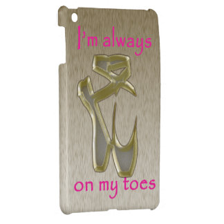 Ballet shoes I m always on my toes Mini Case For The iPad Mini