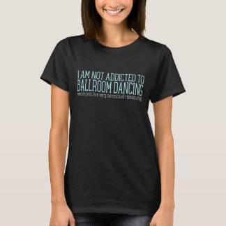 Ballroom Dancing Addiction | Humor T-Shirt
