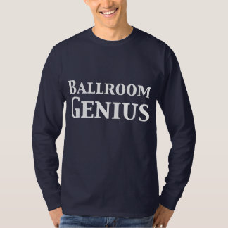 Ballroom Genius Gifts T-Shirt