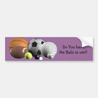 Balls Sports  Do you have the Balls to Win? Bumper Sticker