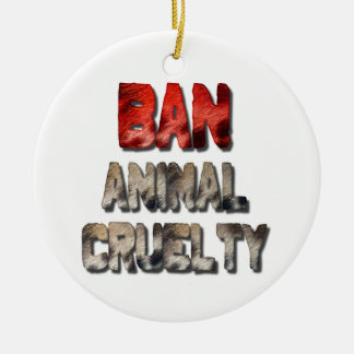 Ban Animal Cruelty Ceramic Ornament