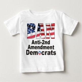BAN Anti Second Amendment Democrats Baby T T Shirt