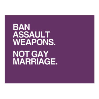BAN ASSAULT WEAPONS NOT GAY MARRIAGE -.png Post Cards