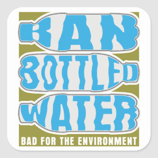 Ban Bottled Water Square Sticker