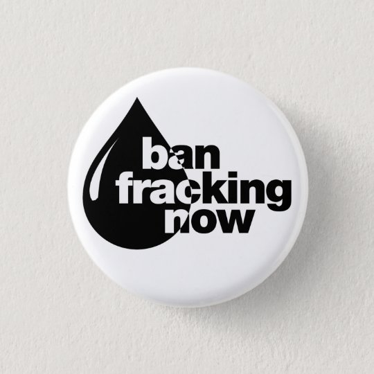Ban Fracking now 3 Cm Round Badge