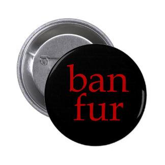 Ban Fur 6 Cm Round Badge