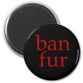 Ban Fur 6 Cm Round Magnet