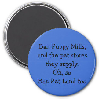 Ban Puppy Mills,and the pet stores they supply.... 7.5 Cm Round Magnet