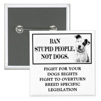 Ban Stupid People, Not Dogs 15 Cm Square Badge