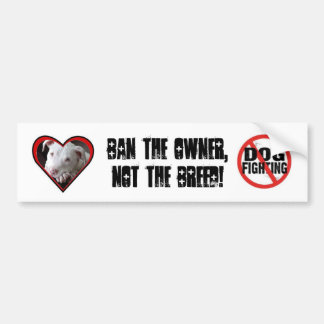 Ban the Owner, Not the Breed! Bumper Sticker