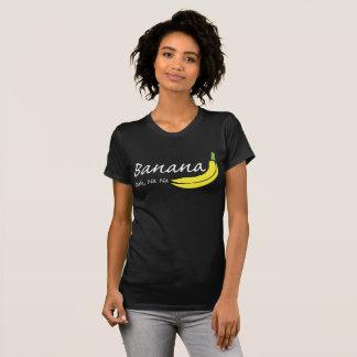 Banana, Ooh, Na Na T-Shirt