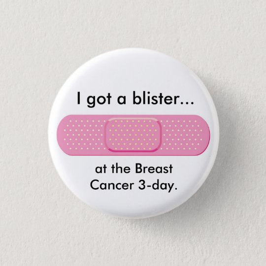 bandaid, I got a blister..., at the Breast Canc... 3 Cm Round Badge