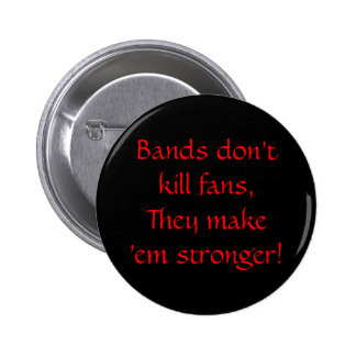 Bands don't kill fans, They make 'em stronger! 6 Cm Round Badge