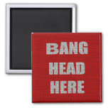 Bang Head Here office gift Square Magnet