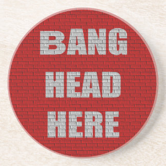 Bang Head Here Office Humor Coaster