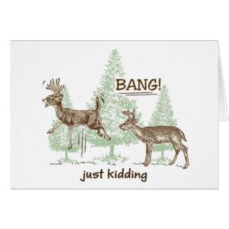 Bang! Just Kidding! Hunting Humor Greeting Card