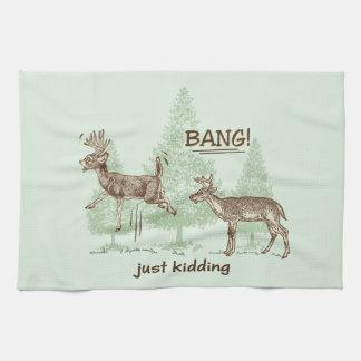 Bang! Just Kidding! Hunting Humor Tea Towel