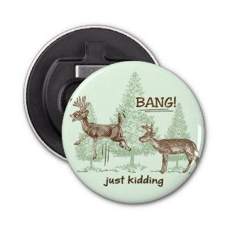 Bang! Just Kidding! Hunting Humor Button Bottle Opener