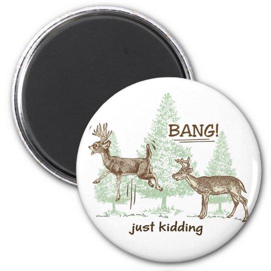 Bang! Just Kidding! Hunting Humour Magnet