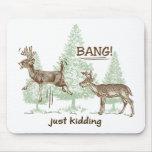 Bang! Just Kidding! Hunting Humour Mousemat