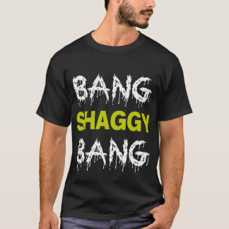 Bang Shaggy Bang T-Shirt