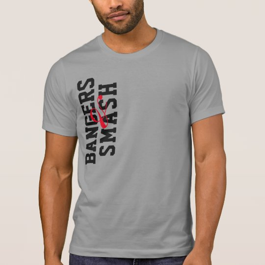 Bangers and smash t-shirt play on bangers and