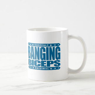 BANGING BICEPS - Genetically Modified Arms - GMAs Coffee Mug