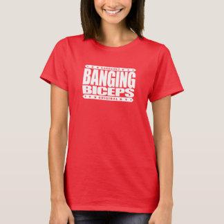 BANGING BICEPS - Genetically Modified Arms - GMAs T-Shirt