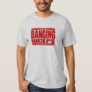 BANGING BICEPS - Genetically Modified Arms - GMAs T-shirts