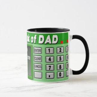 BANK OF DAD MUG - ATM MACHINE - HUMOR
