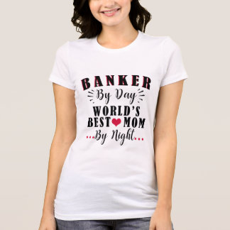 Banker by Day World's best Mom by Night Banker T-Shirt