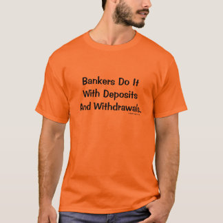 Bankers Do It - Humorous and Rude Banking Tagline T-Shirt