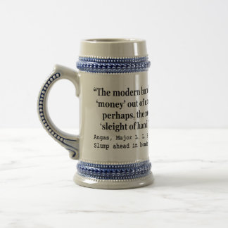 Banking Systems Manufacture Money Out Of Nothing Beer Steins