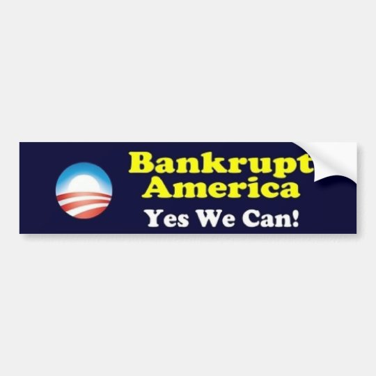Bankrupt America - Yes We Can! Bumper Sticker