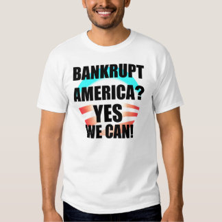 Bankrupt America? Yes We Can! Shirt