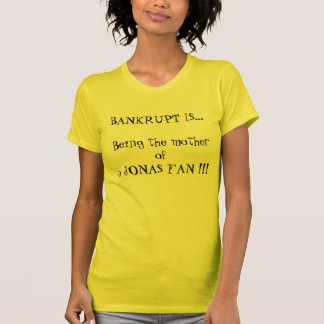 BANKRUPT IS... Being the mother of a JONAS FAN !!! T-Shirt