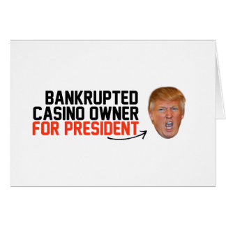 Bankrupted Casino owner for President-.png Note Card