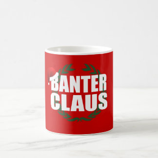 Banter Claus Clause Banter Merchant Gift Coffee Mug
