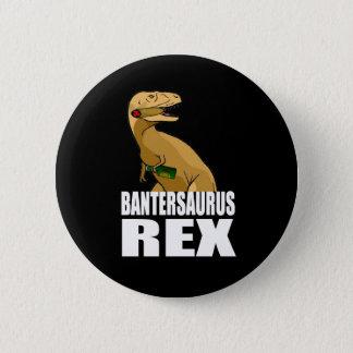 Bantersaurus Rex 6 Cm Round Badge