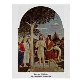 Baptism Of Christ By Piero Della Francesca Poster