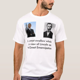 Barack, Abraham_Lincoln, I cannot swallow whole... T-Shirt