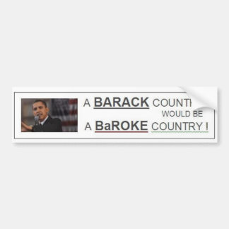 BARACK Country = BaROKE Country Bumper Sticker