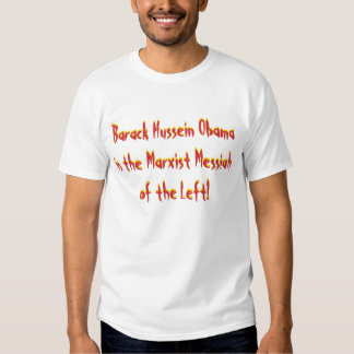 Barack Hussein Obama is the Marxist Messiah of ... T Shirt