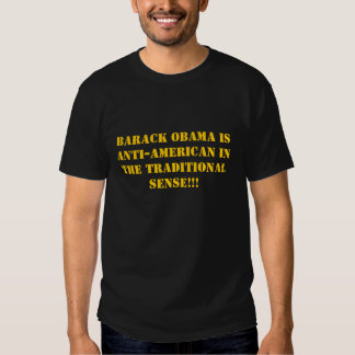 Barack Obama is anti-American in the Traditiona... Shirt